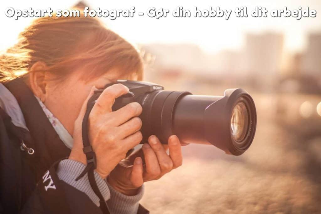 Opstart som fotograf - Gør din hobby til dit arbejde